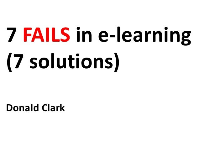 7 FAILS in e-learning(7 solutions)Donald Clark
