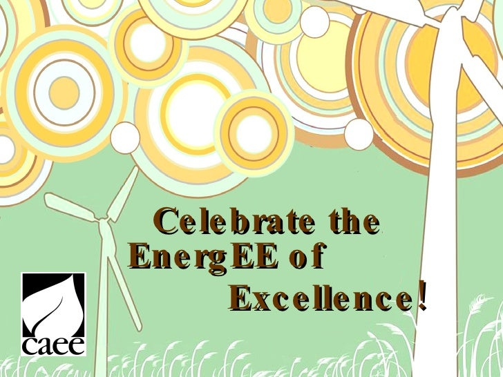 Celebrate the  EnergEE of    Excellence!   2009 Awards for Excellence in Environmental Education