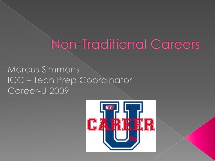    Traditional Careers are those that are     generally held by one gender or the     other     › Nurses are female     ›...