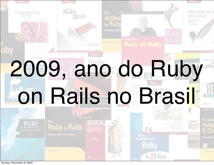2009, ano do Ruby        on Rails no Brasil  Sunday, November 8, 2009