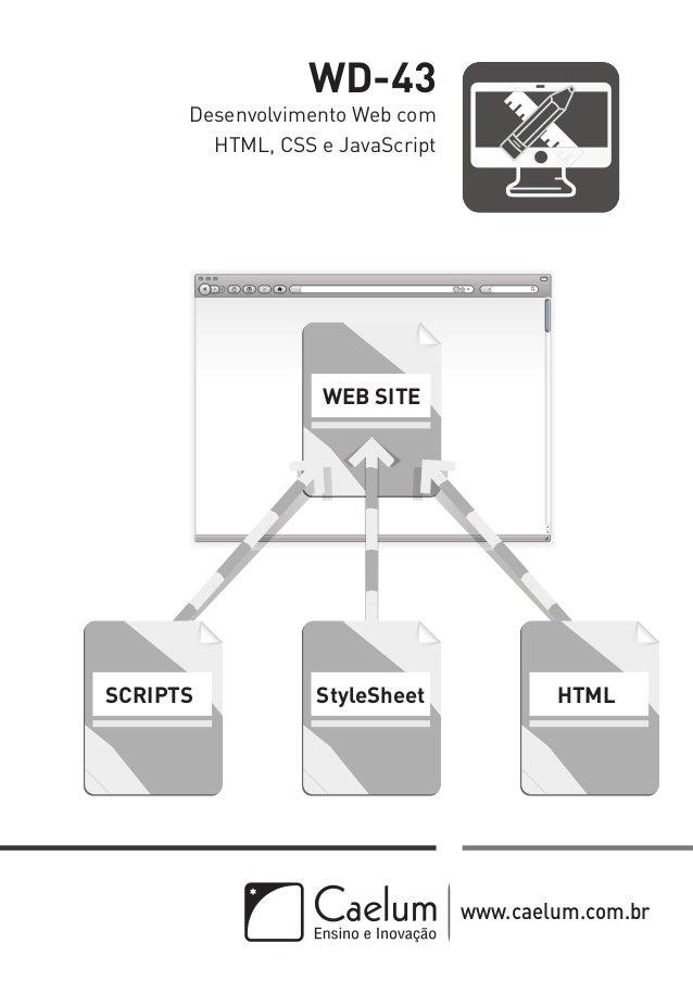 WD-43  Desenvolvimento Web com HTML, CSS e JavaScript  WEB SITE  SCRIPTS  StyleSheet  HTML  www.caelum.com.br
