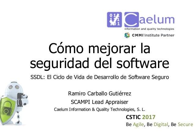 CSTIC 2017 Be Agile, Be Digital, Be Secure Cómo mejorar la seguridad del software SSDL: El Ciclo de Vida de Desarrollo de ...