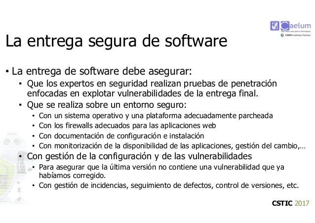 CSTIC 2017 La entrega segura de software • La entrega de software debe asegurar: • Que los expertos en seguridad realizan ...