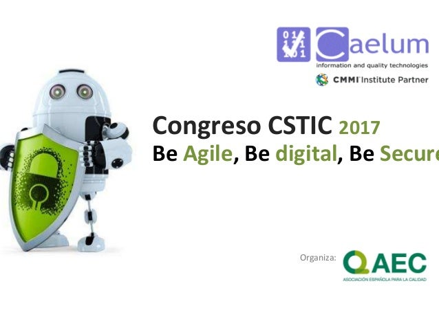 Congreso CSTIC 2017 Be Agile, Be digital, Be Secure Organiza: