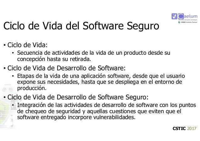CSTIC 2017 Ciclo de Vida del Software Seguro • Ciclo de Vida: • Secuencia de actividades de la vida de un producto desde s...