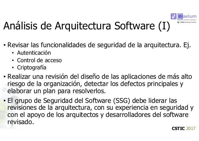 CSTIC 2017 Análisis de Arquitectura Software (I) • Revisar las funcionalidades de seguridad de la arquitectura. Ej. • Aute...
