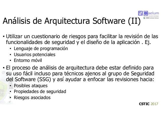 CSTIC 2017 Análisis de Arquitectura Software (II) • Utilizar un cuestionario de riesgos para facilitar la revisión de las ...