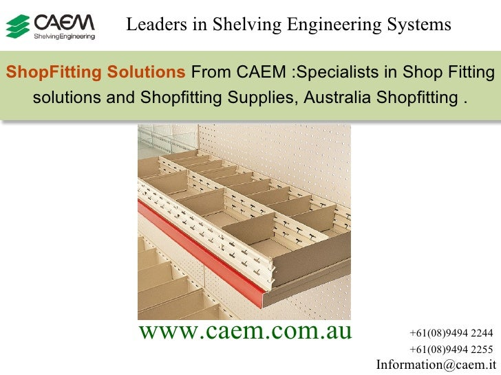 [email_address] +61(08)9494 2244 +61(08)9494 2255 www.caem.com.au   Leaders in Shelving Engineering Systems  ShopFitting S...