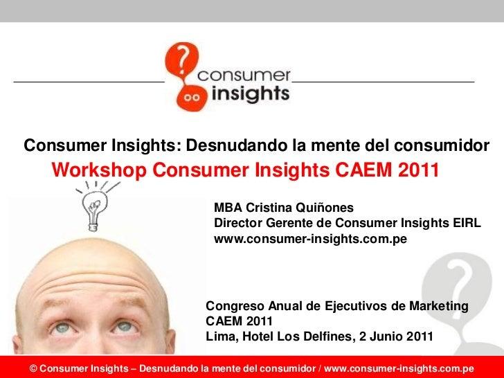 Consumer Insights: Desnudando la mente del consumidor    Workshop Consumer Insights CAEM 2011                             ...