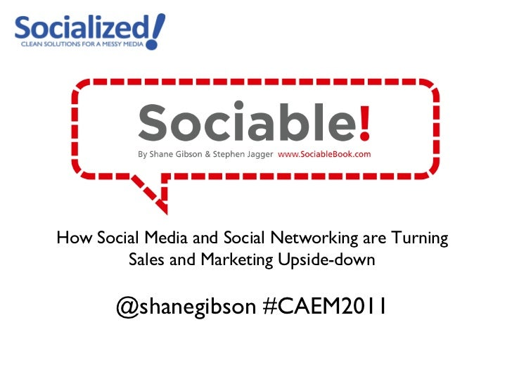 How Social Media and Social Networking are Turning Sales and Marketing Upside-down @shanegibson #CAEM2011