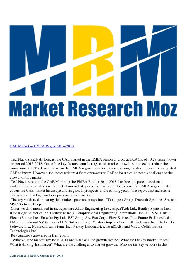 CAE Market in EMEA Region 2014-2018  TechNavio's analysts forecast the CAE market in the EMEA region to grow at a CAGR of ...