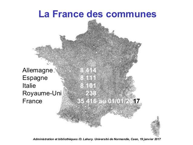 La France des communes Allemagne 8 414 Espagne 8 111 Italie 8 101 Royaume-Uni 238 France 35 416 au 01/01/2017 Administrati...