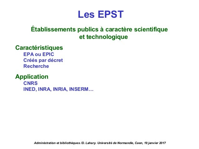 Les EPST Établissements publics à caractère scientifique et technologique Caractéristiques EPA ou EPIC Créés par décret Re...