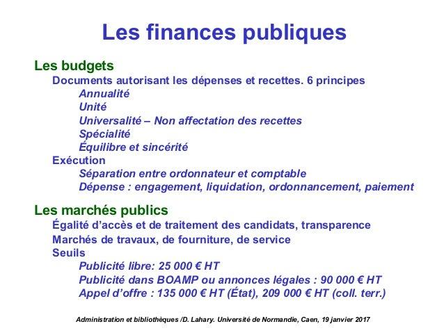 Les finances publiques Les budgets Documents autorisant les dépenses et recettes. 6 principes Annualité Unité Universalité...