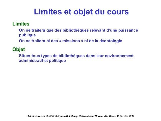 Limites et objet du cours Limites On ne traitera que des bibliothèques relevant d'une puissance publique On ne traitera ni...