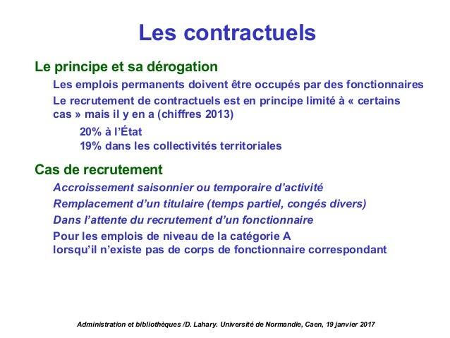 Les contractuels Le principe et sa dérogation Les emplois permanents doivent être occupés par des fonctionnaires Le recrut...
