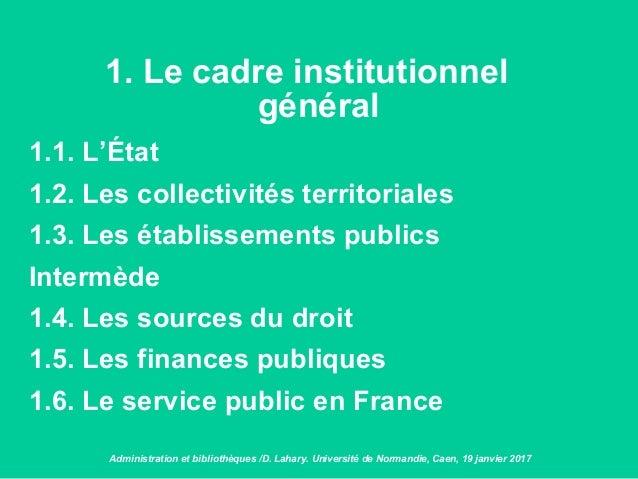 1. Le cadre institutionnel général 1.1. L'État 1.2. Les collectivités territoriales 1.3. Les établissements publics Interm...