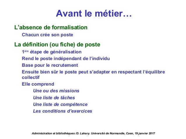 Avant le métier… L'absence de formalisation Chacun crée son poste La définition (ou fiche) de poste 1ère étape de générali...