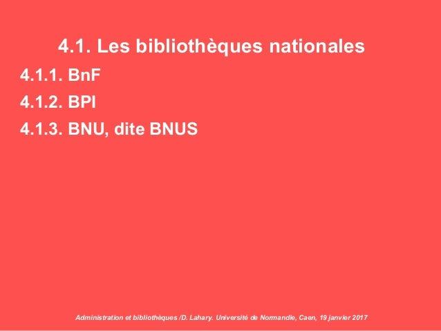 4.1. Les bibliothèques nationales 4.1.1. BnF 4.1.2. BPI 4.1.3. BNU, dite BNUS Administration et bibliothèques /D. Lahary. ...