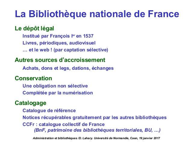 Le dépôt légal Institué par François Ier en 1537 Livres, périodiques, audiovisuel … et le web ! (par captation sélective) ...