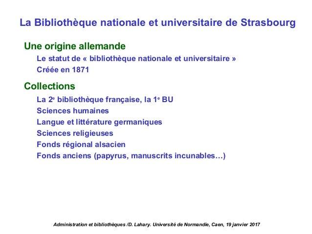 Une origine allemande Le statut de « bibliothèque nationale et universitaire » Créée en 1871 Collections La 2e bibliothèqu...