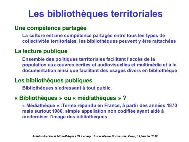Une compétence partagée La culture est une compétence partagée entre tous les types de collectivités territoriales, les bi...