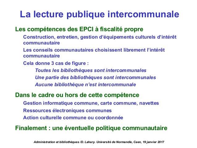 Les compétences des EPCI à fiscalité propre Construction, entretien, gestion d'équipements culturels d'intérêt communautai...