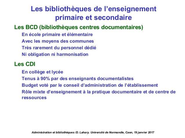 Les BCD (bibliothèques centres documentaires) En école primaire et élémentaire Avec les moyens des communes Très rarement ...