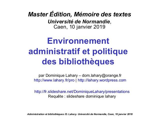 Master Édition, Mémoire des textes Université de Normandie, Caen, 10 janvier 2019 Environnement administratif et politique...