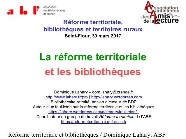 Réforme territoriale et bibliothèques / Dominique Lahary. ABF La réforme territoriale et les bibliothèques Dominique Lahar...