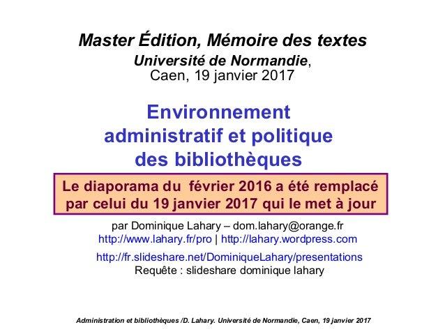 Master Édition, Mémoire des textes Université de Normandie, Caen, 19 janvier 2017 Environnement administratif et politique...