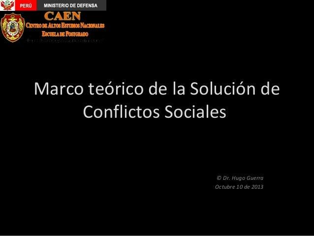 Marco teórico de la Solución de Conflictos Sociales  © Dr. Hugo Guerra Octubre 10 de 2013