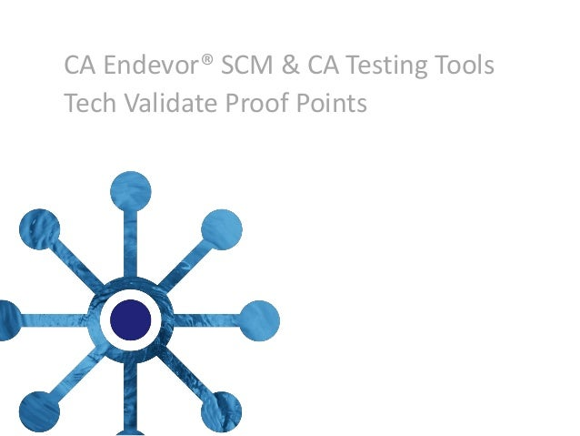 CA Endevor® SCM & CA Testing Tools Tech Validate Proof Points