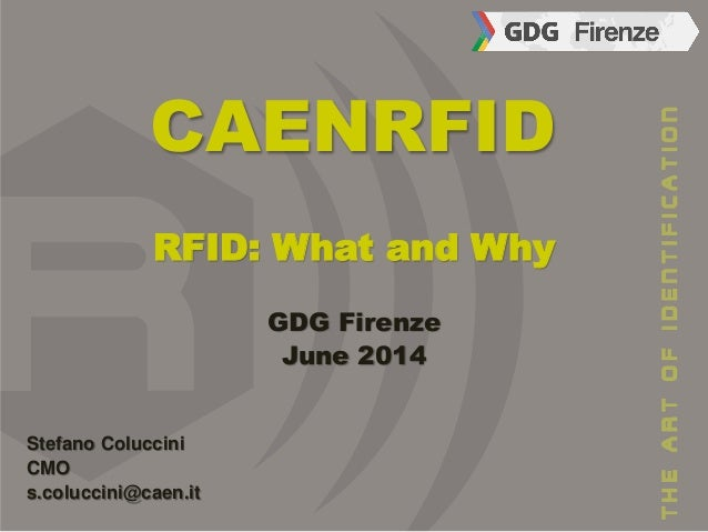 CAENRFID RFID: What and Why GDG Firenze June 2014 Stefano Coluccini CMO s.coluccini@caen.it