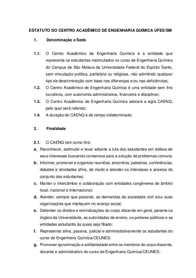 ESTATUTO DO CENTRO ACADÊMICO DE ENGENHARIA QUÍMICA UFES/SM 1. Denominação e Sede 1.1. O Centro Acadêmico de Engenharia Quí...