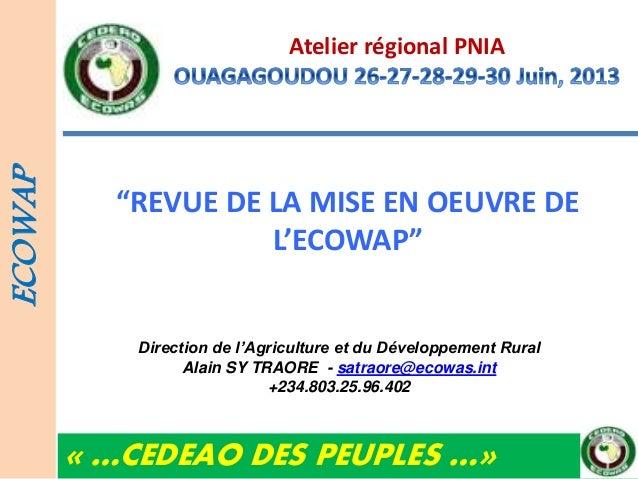 """Atelier régional PNIA """"REVUE DE LA MISE EN OEUVRE DE L'ECOWAP"""" ECOWAP « …CEDEAO DES PEUPLES …» Direction de l'Agriculture ..."""