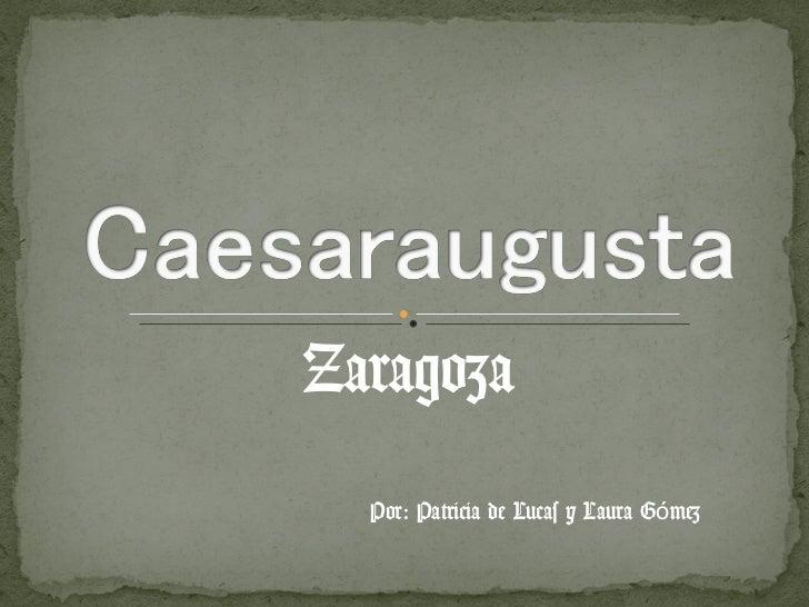 Zaragoza Por: Patricia de Lucas y Laura Gómez
