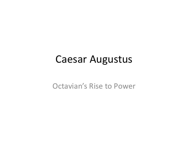 rise of octavian augustus Gaius octavius, known to history first as octavian and then as augustus caesar,  the term augustan age will come to represent the idea of cultural excellence,.