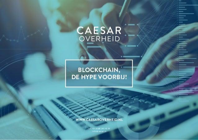 4342 tel. +31 (0)88 240 42 00 info@caesar.nl Blockchain, de hype voorbij! www.caesarOVERHEID.nl