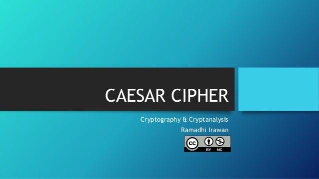CAESAR CIPHER Cryptography & Cryptanalysis Ramadhi Irawan
