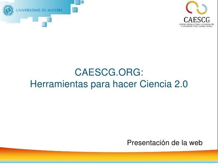 CAESCG.ORG:Herramientas para hacer Ciencia 2.0<br />Portada<br />Presentación de la web<br />
