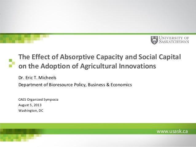 The Effect of Absorptive Capacity and Social Capital on the Adoption of Agricultural Innovations Dr. Eric T. Micheels Depa...