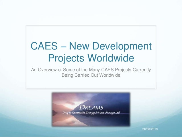 CAES – New Development Projects Worldwide An Overview of Some of the Many CAES Projects Currently Being Carried Out Worldw...