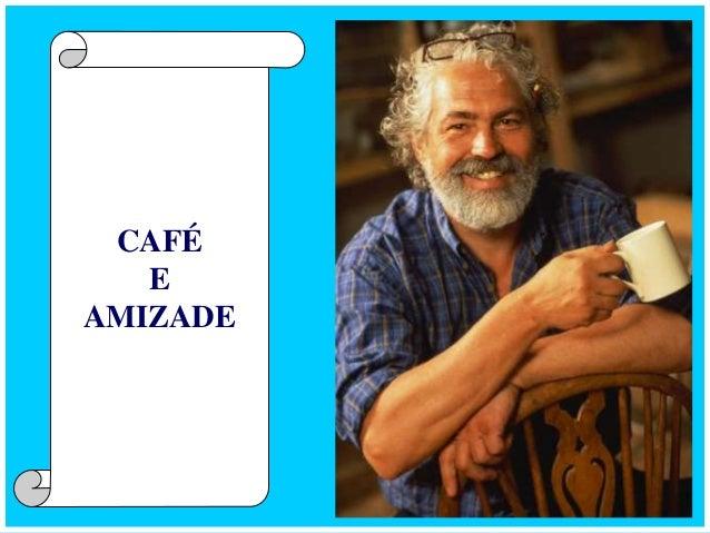 CAFÉ  E  AMIZADE