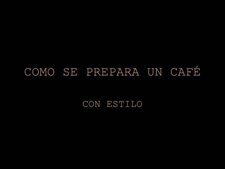 COMO SE PREPARA UN CAFÉ CON ESTILO