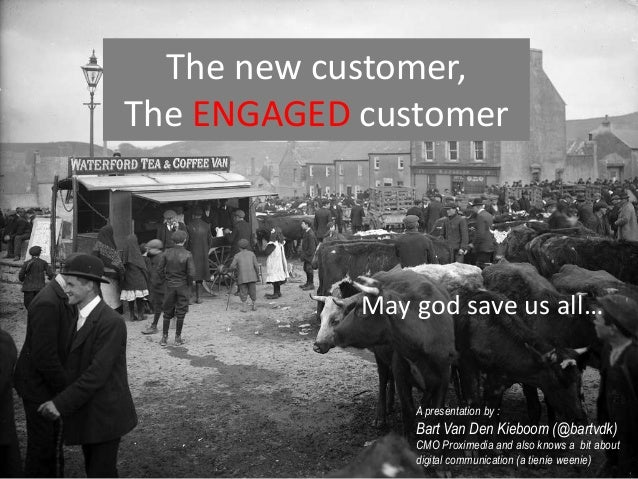 The new customer,The ENGAGED customer            May god save us all…                A presentation by :                Ba...