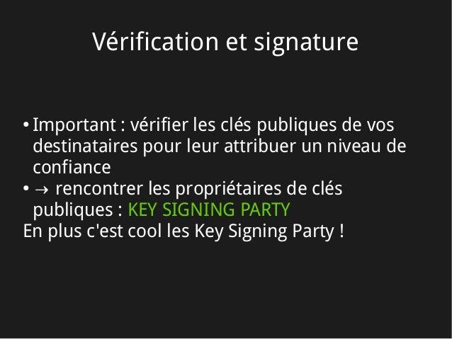 Vérification et signature ● Important: vérifier les clés publiques de vos destinataires pour leur attribuer un niveau de ...
