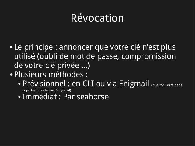 Révocation ● Le principe: annoncer que votre clé n'est plus utilisé (oubli de mot de passe, compromission de votre clé pr...