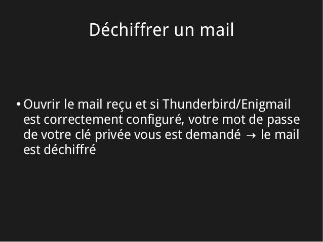 Déchiffrer un mail ● Ouvrir le mail reçu et si Thunderbird/Enigmail est correctement configuré, votre mot de passe de votr...