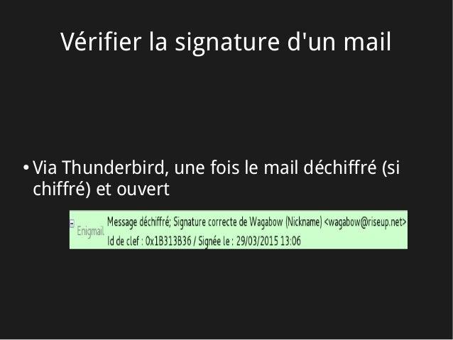 Vérifier la signature d'un mail ● Via Thunderbird, une fois le mail déchiffré (si chiffré) et ouvert